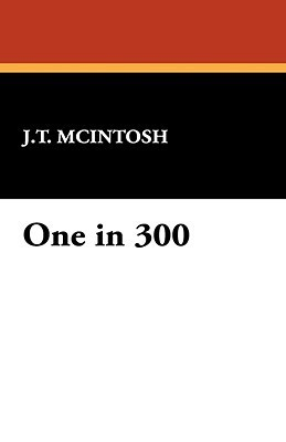 One in 300 J.T. McIntosh