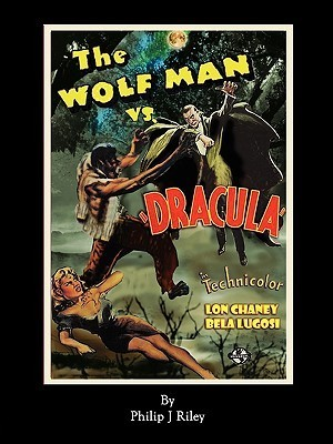 Wolfman vs. Dracula - An Alternate History for Classic Film Monsters  by  Philip Riley