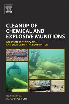 Cleanup of Chemical and Explosive Munitions: Locating, Identifying the Contaminants, and Planning for Environmental Cleanup of Land and Sea Military R  by  Richard Albright