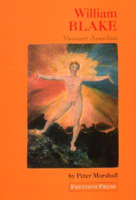 William Blake: Visionary Anarchist  by  Peter   Marshall