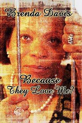 Because They Love Me?  by  Brenda Davis