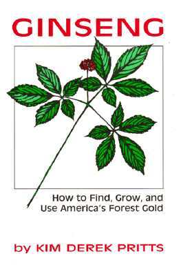 Ginseng: How to Find, Grow, and Use Americas Forest Gold  by  Kim D. Pritts