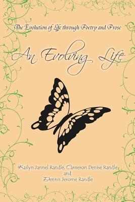 An Evolving Life: The Evolution of Life Through Poetry and Prose  by  Kailyn Jannel Randle