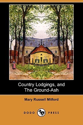 Country Lodgings, and the Ground-Ash Mary Russell Mitford