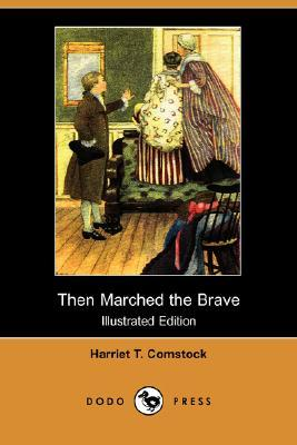 Then Marched the Brave (Illustrated Edition) Harriet T. Comstock