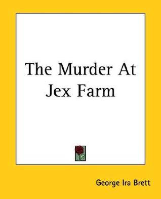 The Murder at Jex Farm George Ira Brett