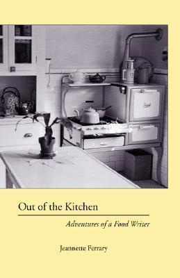 Out of the Kitchen: Adventures of a Food Writer  by  Jeannette Ferrary