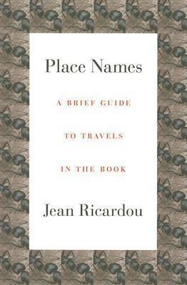 Place Names: A Brief Guide to Travels in the Book  by  Jean Ricardou