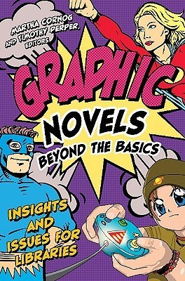 Graphic Novels Beyond the Basics:  Insights and Issues for Libraries Martha Cornog