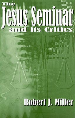 The Jesus Seminar and Its Critics Robert J. Miller
