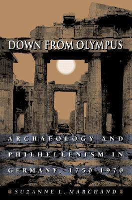 Down from Olympus: Archaeology and Philhellenism in Germany, 1750-1970 Suzanne L. Marchand