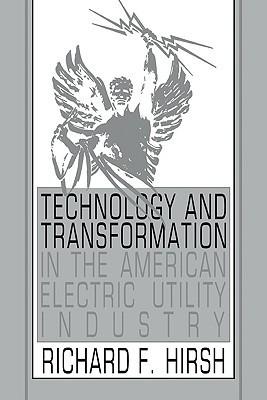 Technology and Transformation in the American Electric Utility Industry Richard F. Hirsh