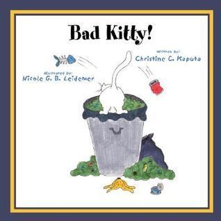 Bad Kitty!  by  Christine C. Kaputa