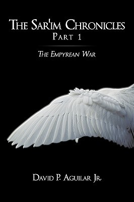 The Sarim Chronicles:  Part 1: The Empyrean War  by  David P. Aguilar Jr.