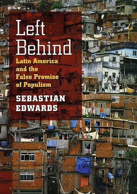 Left Behind: Latin America and the False Promise of Populism  by  Sebastian Edwards