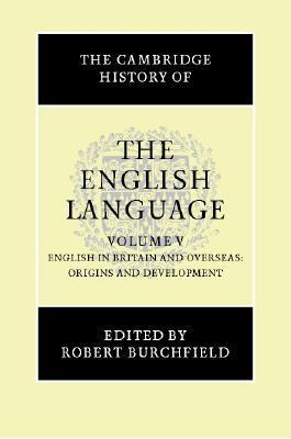 English in Britain and Overseas: Origins and Development (The Cambridge History of the English Language, #5)  by  Robert W. Burchfield