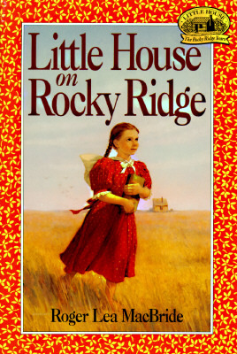 Little House on Rocky Ridge (Little House: The Rocky Ridge Years, #1) Roger Lea MacBride