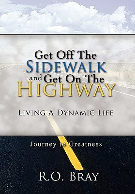 Get Off the Sidewalk and Get on the Highway  by  R.O. Bray