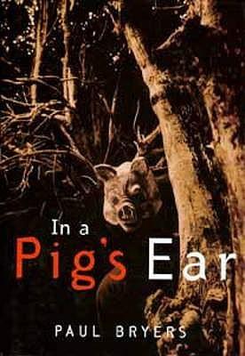In A Pigs Ear  by  Paul Bryers
