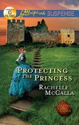 Royal Heist (Mills & Boon Love Inspired Suspense) (Protecting the Crown - Book 3) Rachelle McCalla