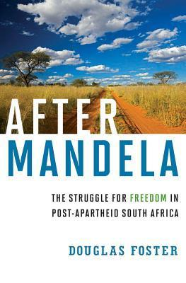 After Mandela: The Struggle for Freedom in Post-Apartheid South Africa  by  Douglas Foster