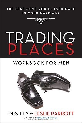 Trading Places Workbook for Men: The Best Move Youll Ever Make in Your Marriage  by  Les Parrott III