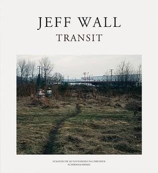 Jeff Wall: Transit  by  Ulrich Bischoff