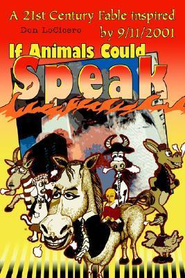If Animals Could Speak: A 21st Century Fable Inspired  by  9/11/2001 by Don Locicero