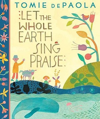 Let the Whole Earth Sing Praise Tomie dePaola