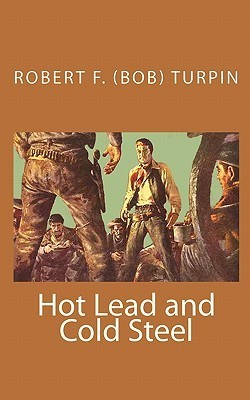Hot Lead and Cold Steel  by  Robert F. Turpin