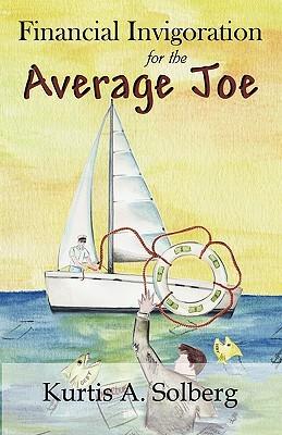 Financial Invigoration for the Average Joe  by  Kurtis A. Solberg