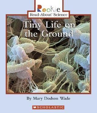 Tiny Life On The Ground Mary Dodson Wade