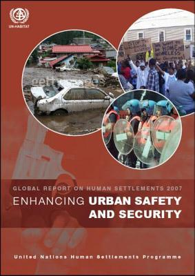 Enhancing Urban Safety and Security: Global Report on Human Settlements 2007  by  United Nations Human Settlements Programme