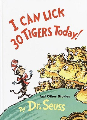 I Can Lick 30 Tigers Today! and Other Stories Dr. Seuss