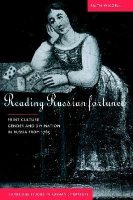 Reading Russian Fortunes: Print Culture, Gender and Divination in Russia from 1765  by  Faith Wigzell