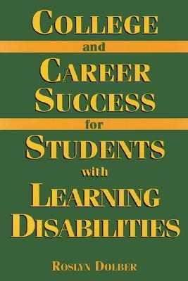 College And Career Success For Students With Learning Disabilities  by  Roslyn Dolber