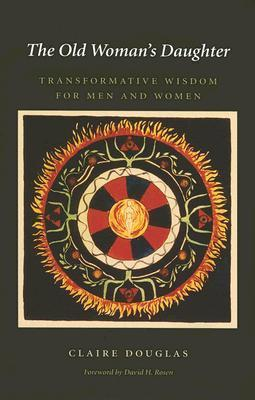 The Old Woman's Daughter: Transformative Wisdom for Men and Women  by  Claire  Douglas