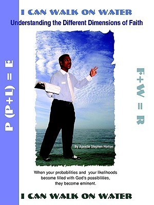 I Can Walk on Water: Understanding the Different Dimensions of Faith Stephen Horton