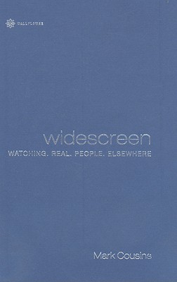 Widescreen: Watching. Real. People. Elsewhere  by  Mark Cousins