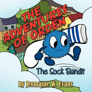The Adventures of Orden : The Sock Bandit Jermaine W. Evans