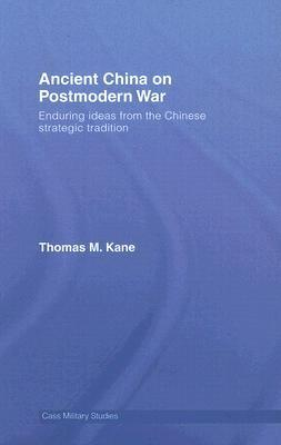 Ancient China on Post Modern War: Enduring Ideas from the Chinese Strategic Tradition  by  Thomas M. Kane