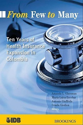 From Few to Many: Ten Years of Health Insurance Expansion in Colombia Amanda L. Glassman