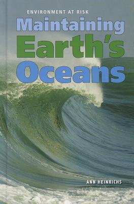 Maintaining Earths Oceans  by  Ann Heinrichs