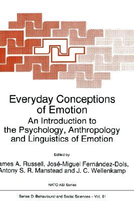 Everyday Conceptions of Emotion: An Introduction to the Psychology, Anthropology and Linguistics of Emotion James A. Russell