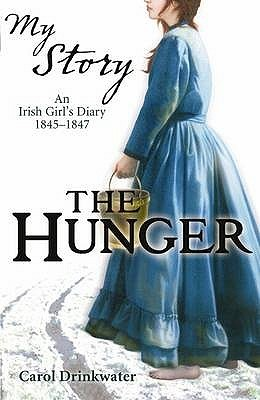 The Hunger: An Irish Girls Diary, 1845-1847 Carol Drinkwater
