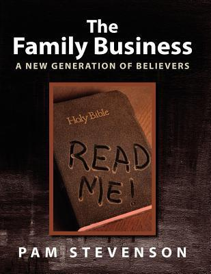 The Family Business, a New Generation of Believers  by  Pam Stevenson