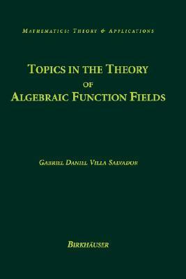 Topics in the Theory of Algebraic Function Fields  by  Gabriel Daniel Villa Salvador