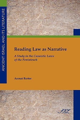 Reading Law as Narrative: A Study in the Casuistic Laws of the Pentateuch Assnat Bartor