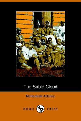 The Sable Cloud, a Southern Tale with Northern Comments (1861)  by  Nehemiah Adams