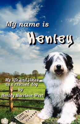 My Name Is Henley: My Life and Times as a Rescued Dog Judith Kristen